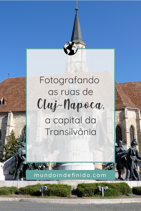 Fotografando as ruas de Cluj-Napoca, a capital da Transilvânia